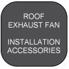 DIRECT DRIVE Exhaust Fan Installation ACCESSORIES